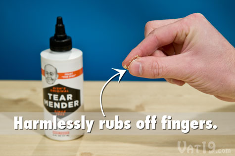 Tear Mender Fabric Adhesive harmlessly rubs off fingers and other non-porous surfaces.